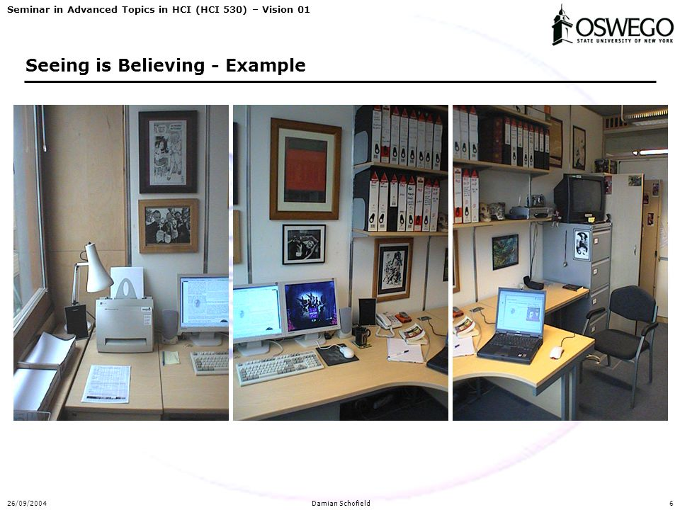 Seminar in Advanced Topics in HCI (HCI 530) – Vision 01 26/09/2004Damian Schofield6 Seeing is Believing - Example