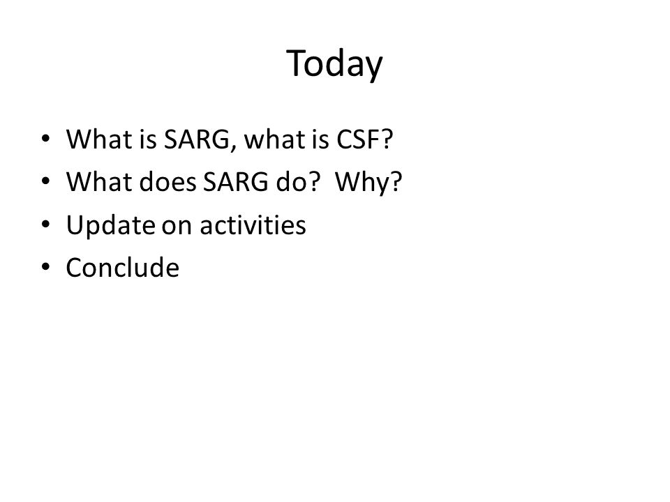 Today What is SARG, what is CSF What does SARG do Why Update on activities Conclude