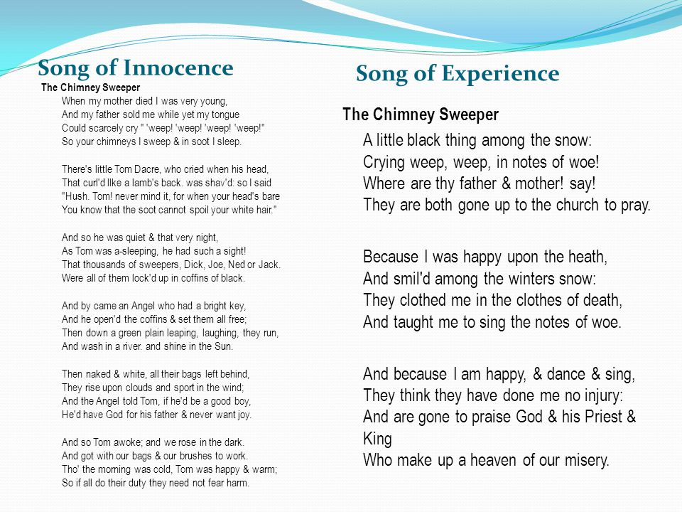 Song of Innocence Song of Experience The Chimney Sweeper When my mother died I was very young, And my father sold me while yet my tongue Could scarcel