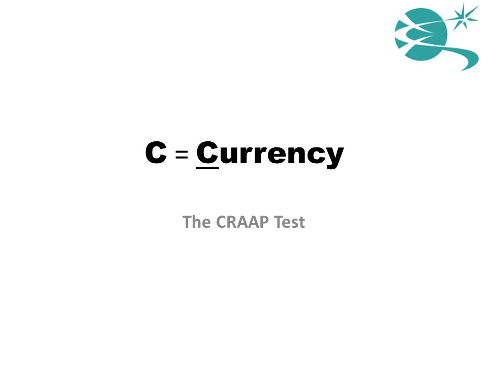 C = Currency The CRAAP Test