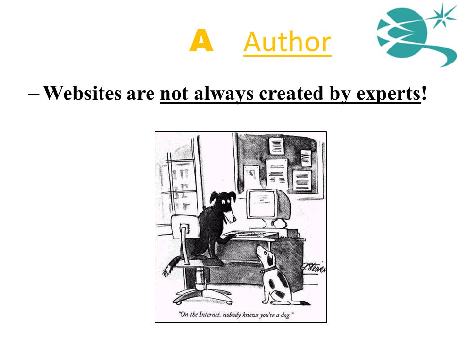 A = Author – Websites are not always created by experts!