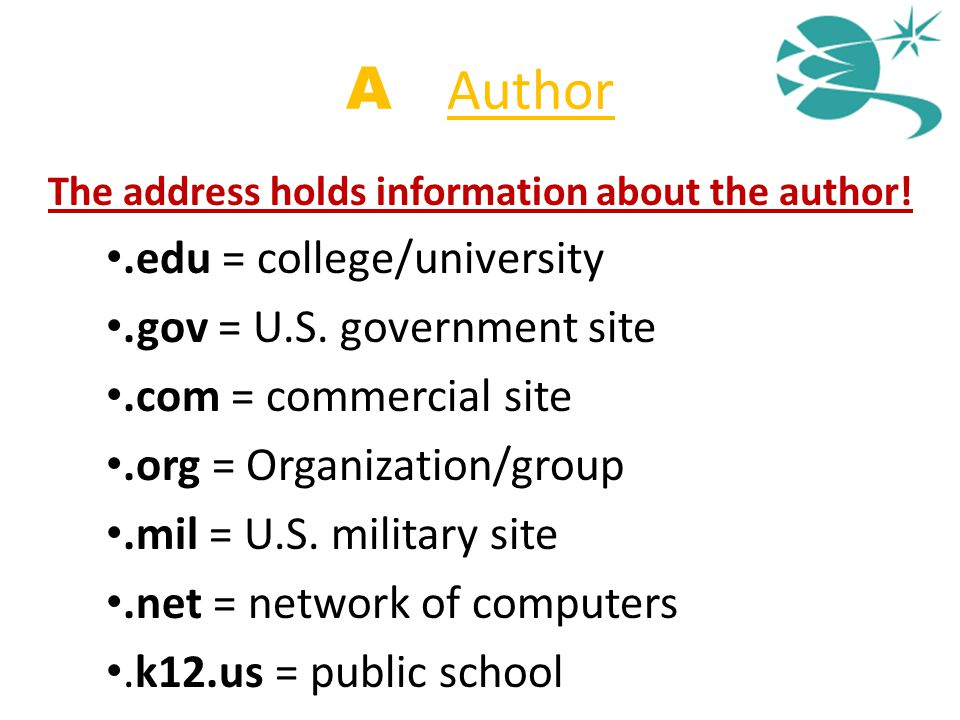 A = Author The address holds information about the author!.edu = college/university.gov = U.S. government site.com = commercial site.org = Organizatio