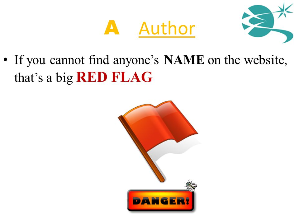 If you cannot find anyone's NAME on the website, that's a big RED FLAG A = Author