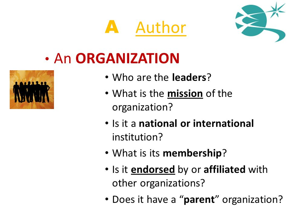 An ORGANIZATION Who are the leaders? What is the mission of the organization? Is it a national or international institution? What is its membership? I