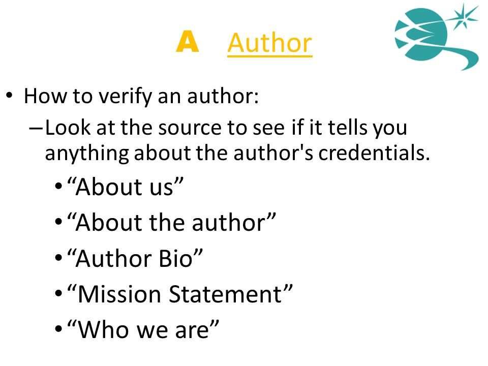 "How to verify an author: – Look at the source to see if it tells you anything about the author's credentials. ""About us"" ""About the author"" ""Author Bi"