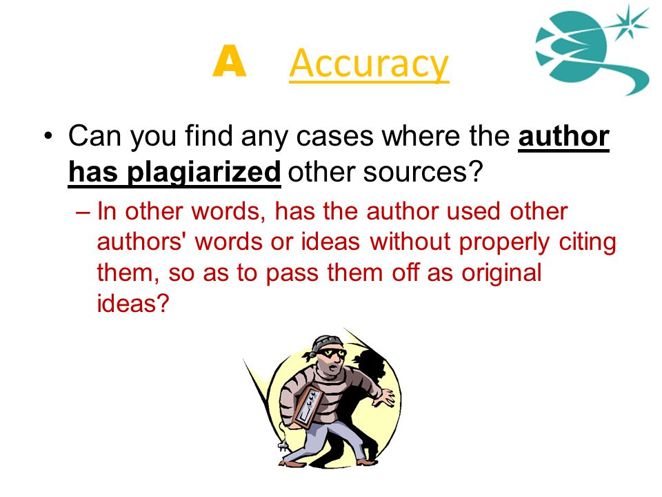 A = Accuracy Can you find any cases where the author has plagiarized other sources? –In other words, has the author used other authors' words or ideas