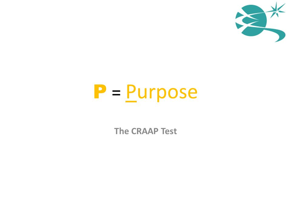 P = Purpose The CRAAP Test