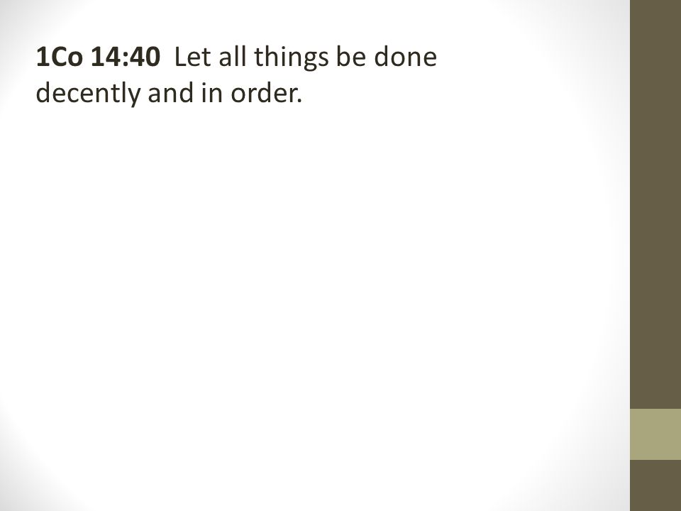1Co 14:40 Let all things be done decently and in order.