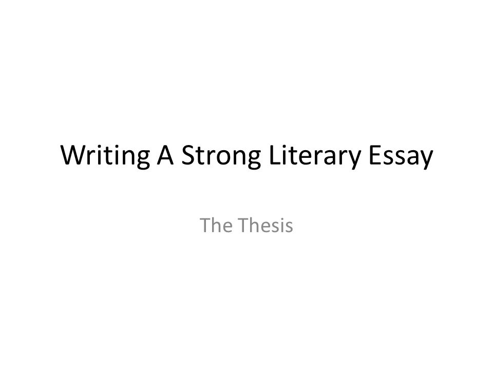 Writing A Strong Literary Essay The Thesis