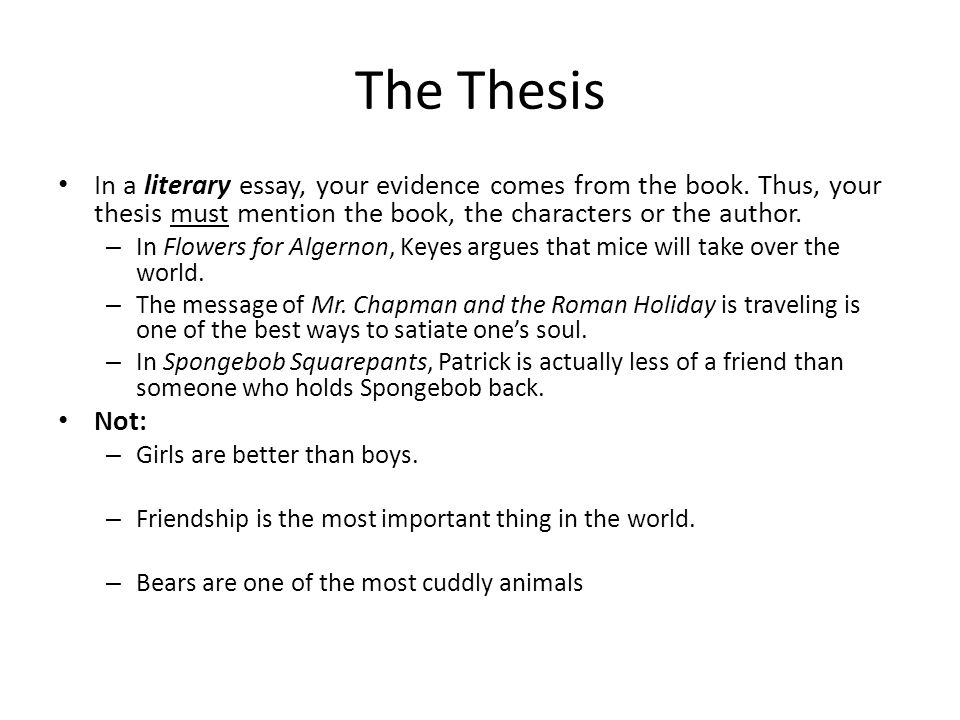 An essay without a thesis is like a car without a driver…it goes nowhere (and let's be honest…it crashes and burns) The thesis is your argument: – The entire essay is about that argument.