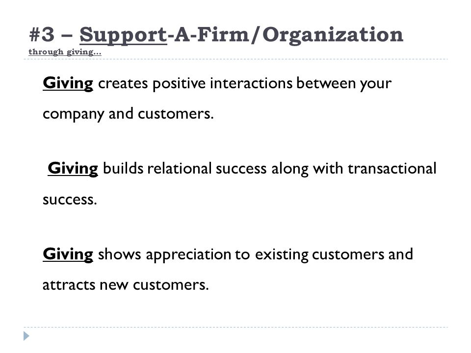 #3 – Support-A-Firm/Organization through giving… Giving creates positive interactions between your company and customers.