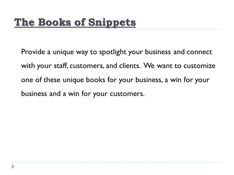The Books of Snippets Provide a unique way to spotlight your business and connect with your staff, customers, and clients.