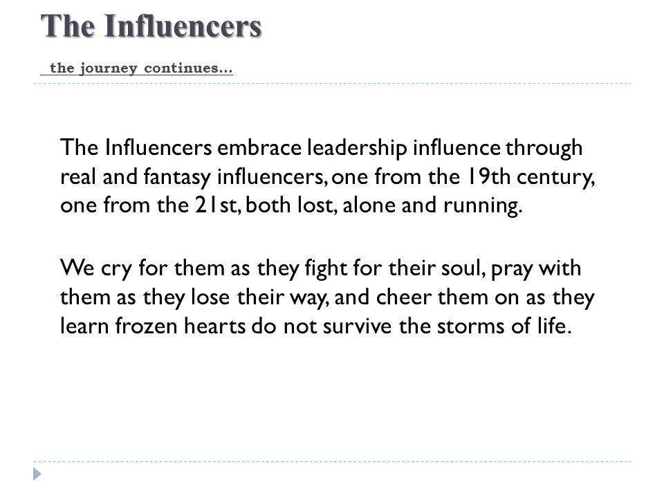 The Influencers The Influencers the journey continues… The Influencers embrace leadership influence through real and fantasy influencers, one from the 19th century, one from the 21st, both lost, alone and running.