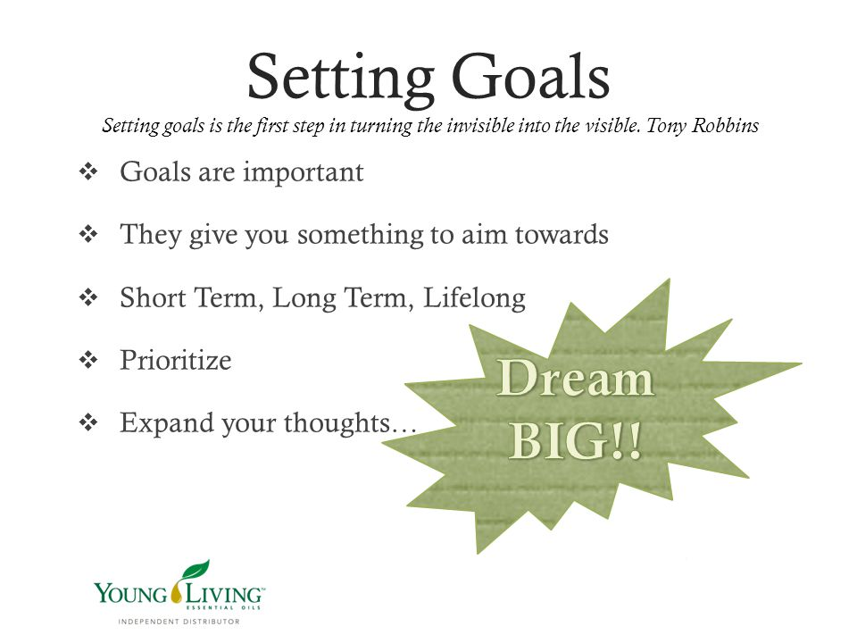 Setting Goals  Goals are important  They give you something to aim towards  Short Term, Long Term, Lifelong  Prioritize  Expand your thoughts… Se