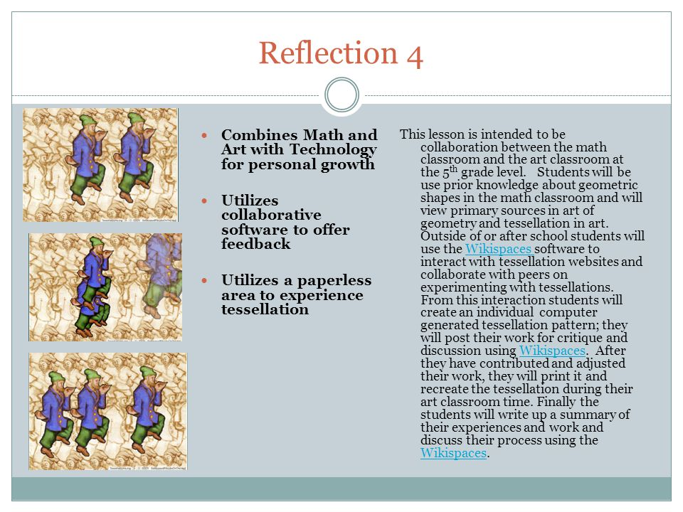 Reflection 4 This lesson is intended to be collaboration between the math classroom and the art classroom at the 5 th grade level. Students will be us