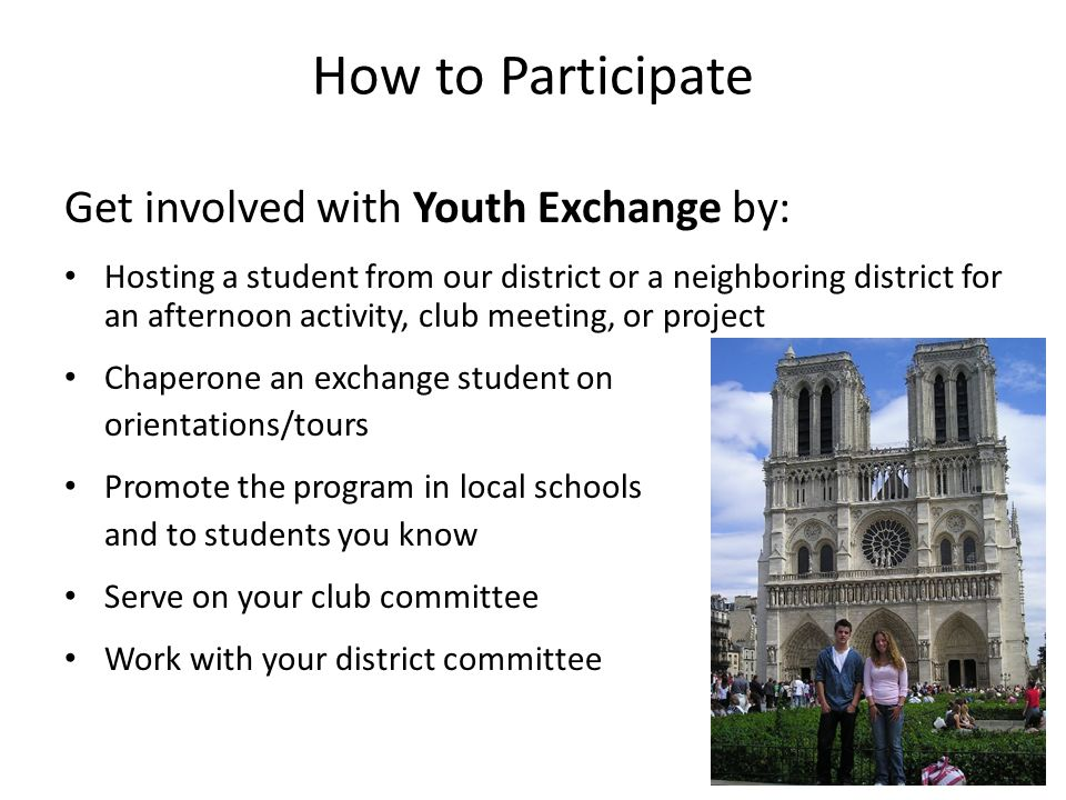 How to Participate Get involved with Youth Exchange by: Hosting a student from our district or a neighboring district for an afternoon activity, club