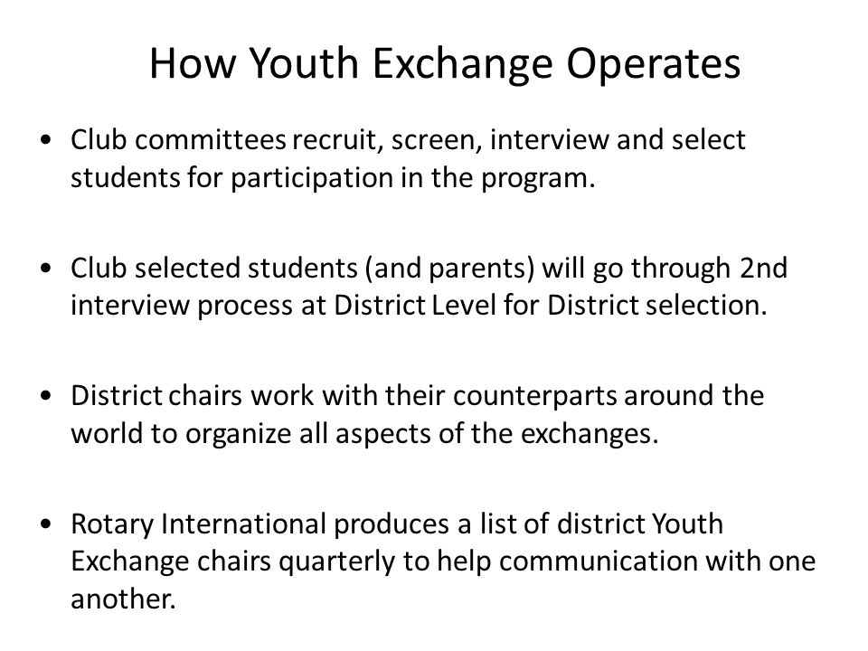 How Youth Exchange Operates Club committees recruit, screen, interview and select students for participation in the program. Club selected students (a