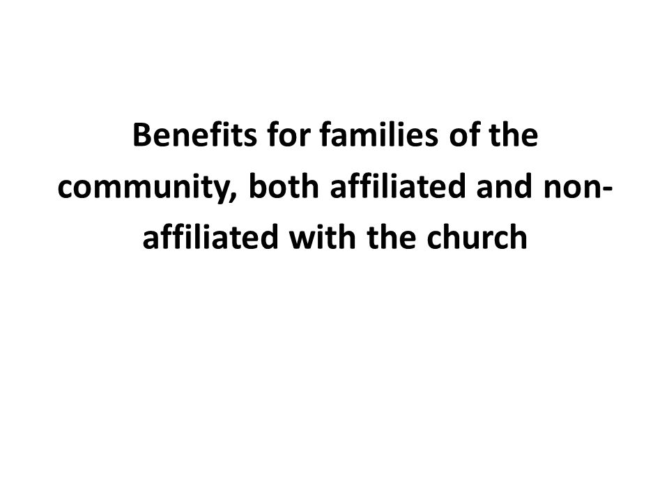 Benefits for families of the community, both affiliated and non- affiliated with the church