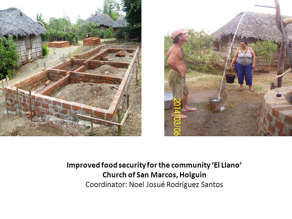Improved food security for the community 'El Llano' Church of San Marcos, Holguin Coordinator: Noel Josué Rodríguez Santos
