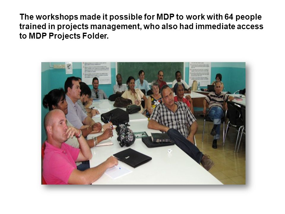 The workshops made it possible for MDP to work with 64 people trained in projects management, who also had immediate access to MDP Projects Folder.