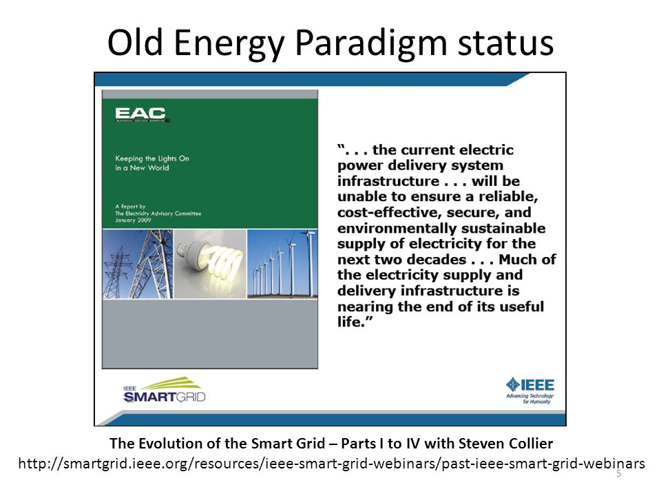 Old Energy Paradigm status 5 The Evolution of the Smart Grid – Parts I to IV with Steven Collier http://smartgrid.ieee.org/resources/ieee-smart-grid-webinars/past-ieee-smart-grid-webinars