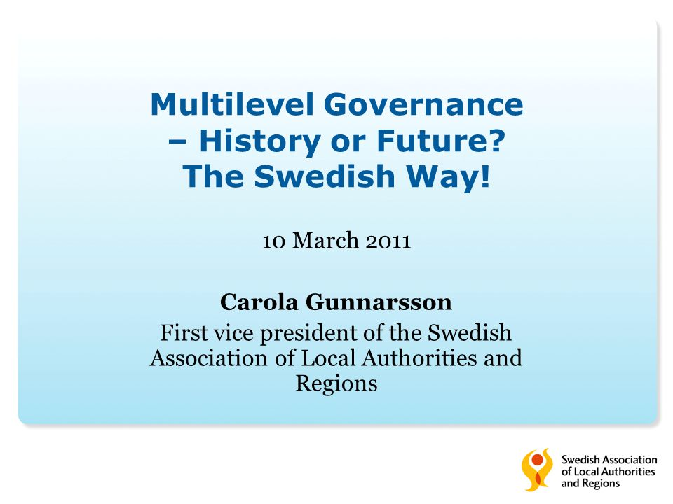 Multilevel Governance – History or Future. The Swedish Way.