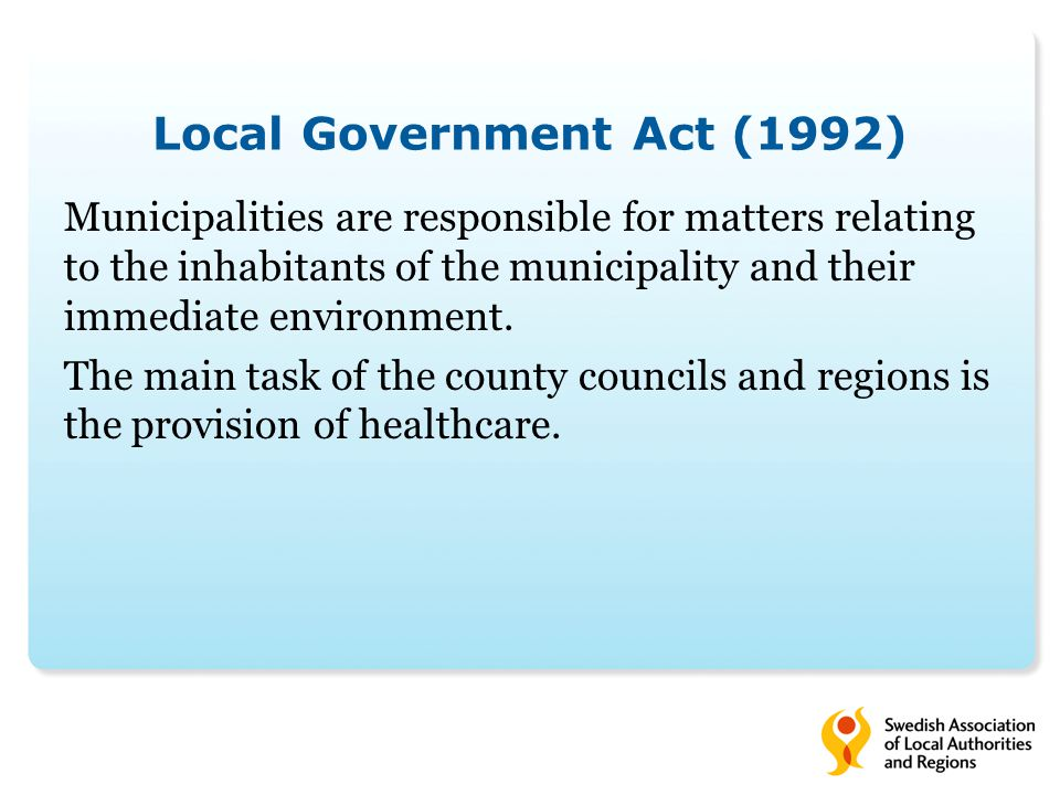 Local Government Act (1992) Municipalities are responsible for matters relating to the inhabitants of the municipality and their immediate environment.