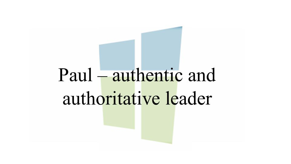 Paul – authentic and authoritative leader
