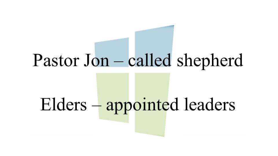 Pastor Jon – called shepherd Elders – appointed leaders