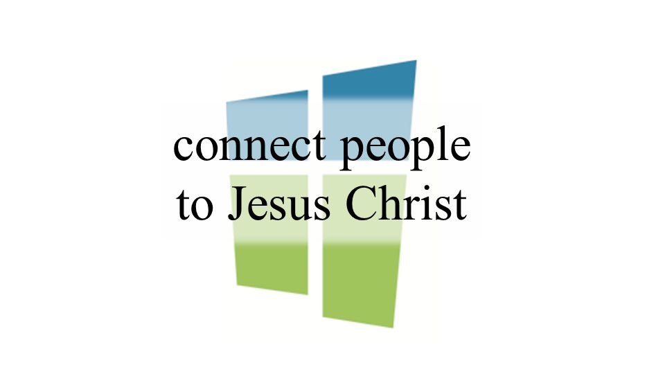 connect people to Jesus Christ