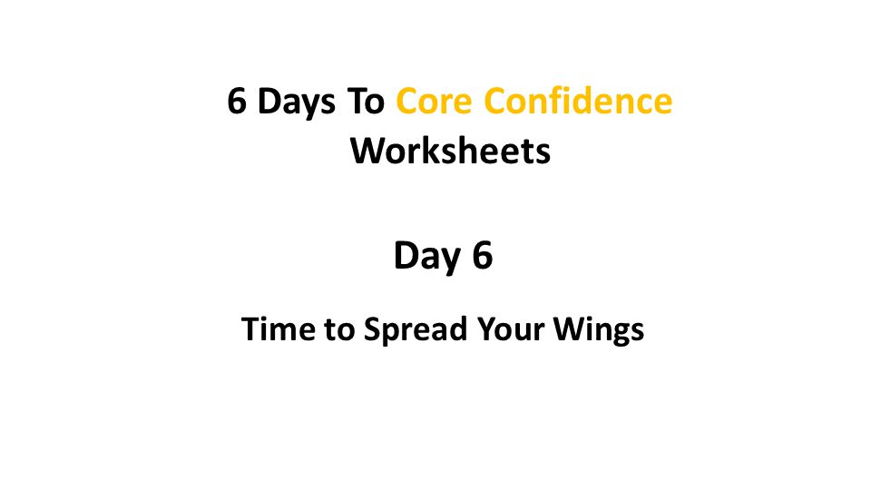 Day 6 Time to Spread Your Wings 6 Days To Core Confidence Worksheets