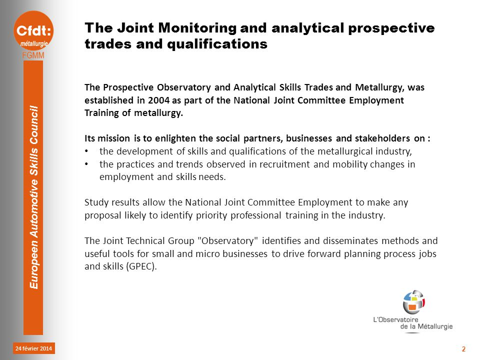 24 février 2014 Europeen Automotive Skills Council 2 The Prospective Observatory and Analytical Skills Trades and Metallurgy, was established in 2004