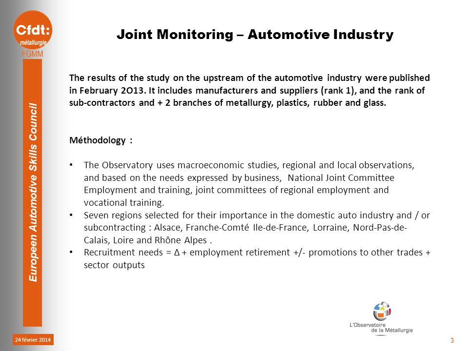 24 février 2014 Europeen Automotive Skills Council 3 Joint Monitoring – Automotive Industry The results of the study on the upstream of the automotive industry were published in February 2O13.