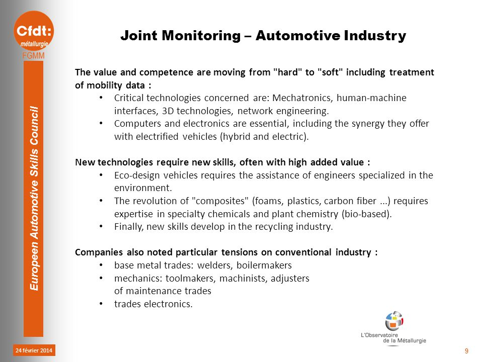 24 février 2014 Europeen Automotive Skills Council 9 The value and competence are moving from hard to soft including treatment of mobility data : Critical technologies concerned are: Mechatronics, human-machine interfaces, 3D technologies, network engineering.