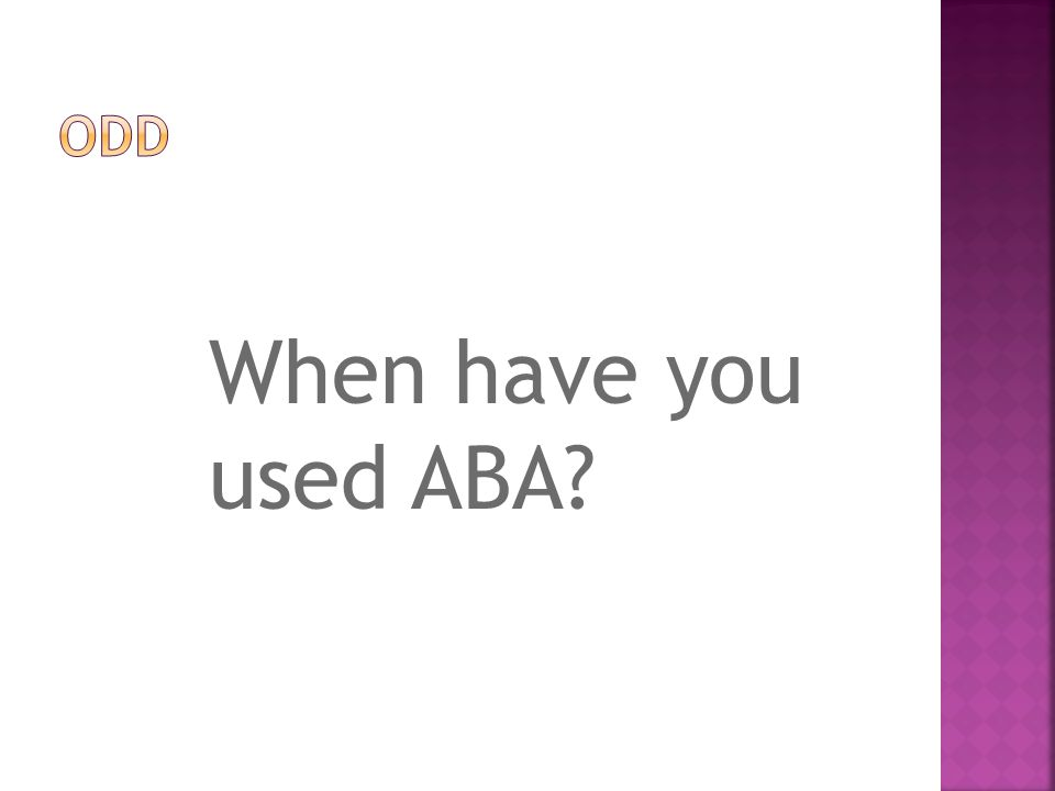 When have you used ABA