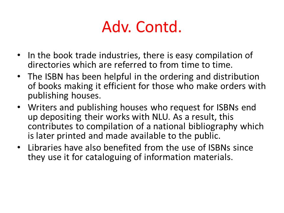 Adv. Contd. In the book trade industries, there is easy compilation of directories which are referred to from time to time. The ISBN has been helpful