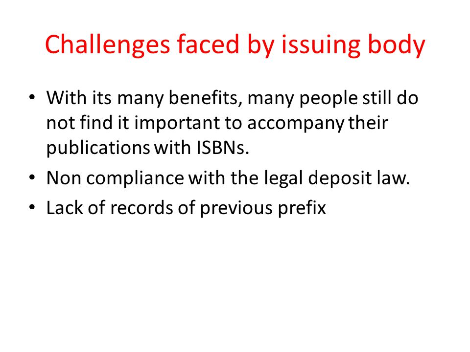Challenges faced by issuing body With its many benefits, many people still do not find it important to accompany their publications with ISBNs.