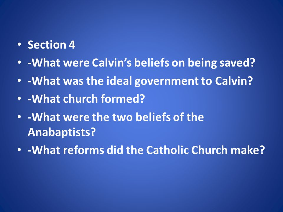 Section 4 -What were Calvin's beliefs on being saved.