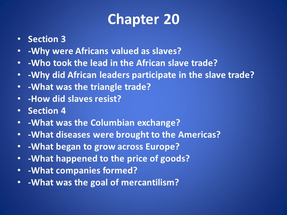 Chapter 20 Section 3 -Why were Africans valued as slaves.