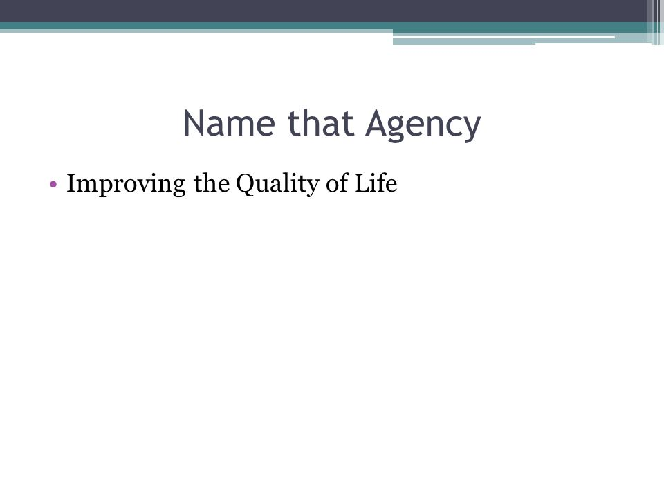 Name that Agency Improving the Quality of Life