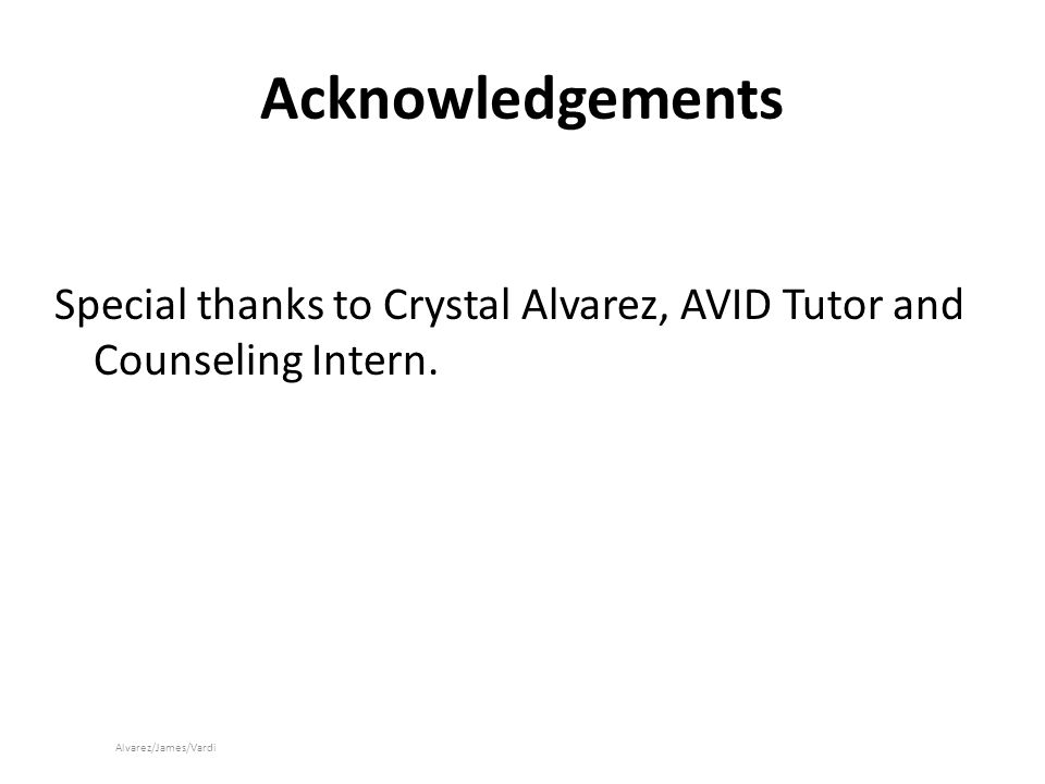 Acknowledgements Special thanks to Crystal Alvarez, AVID Tutor and Counseling Intern.
