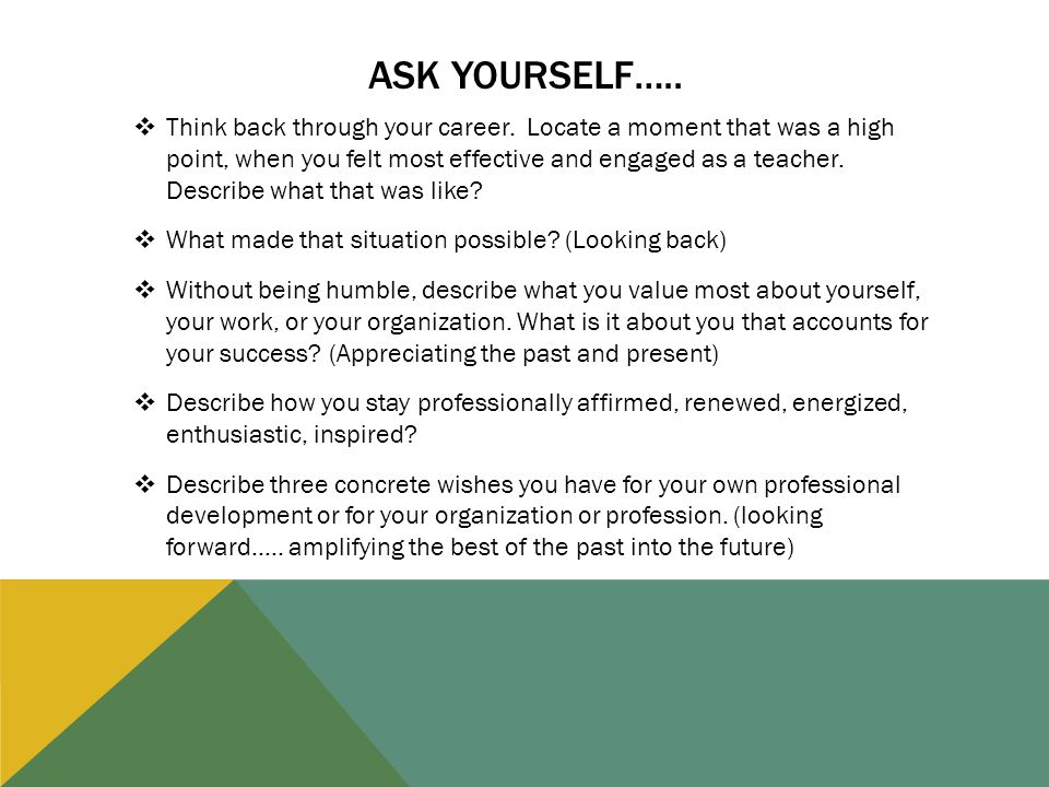 ASK YOURSELF…..  Think back through your career.