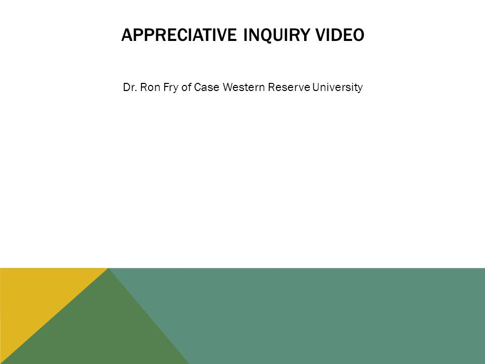 APPRECIATIVE INQUIRY VIDEO Dr. Ron Fry of Case Western Reserve University