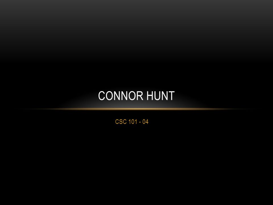 CSC 101 - 04 CONNOR HUNT
