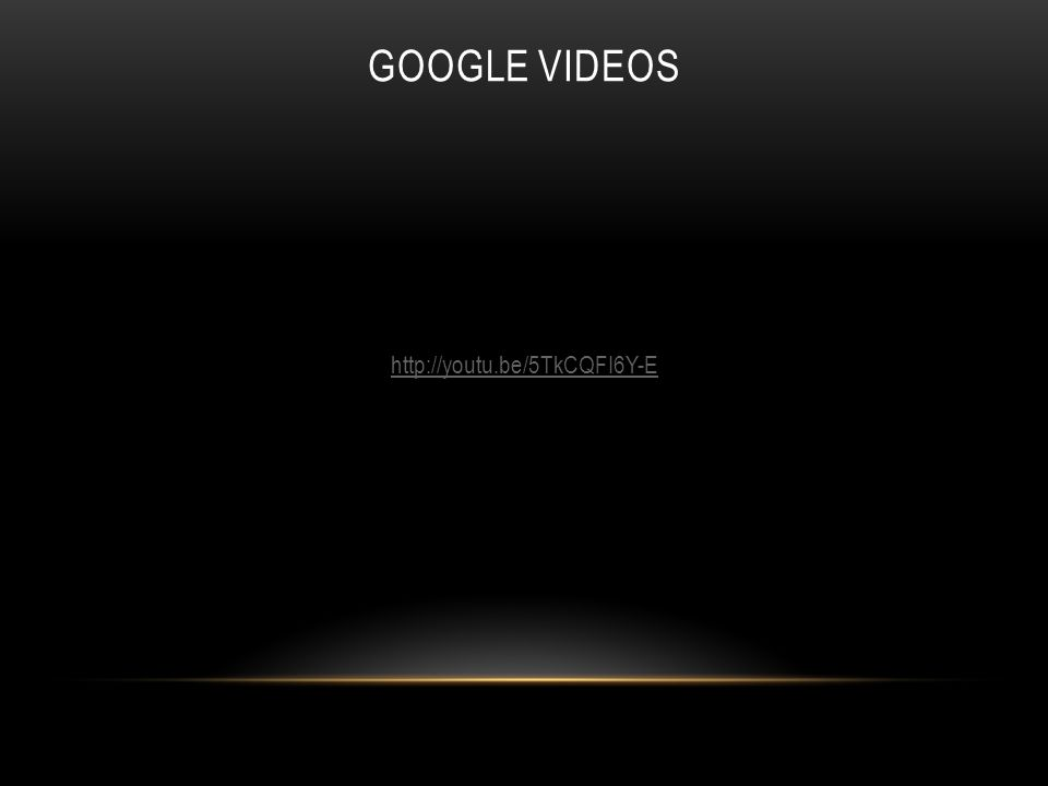GOOGLE VIDEOS http://youtu.be/5TkCQFI6Y-E
