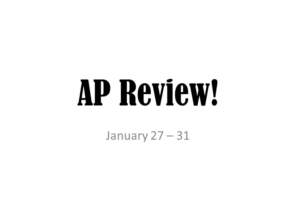 AP Review! January 27 – 31