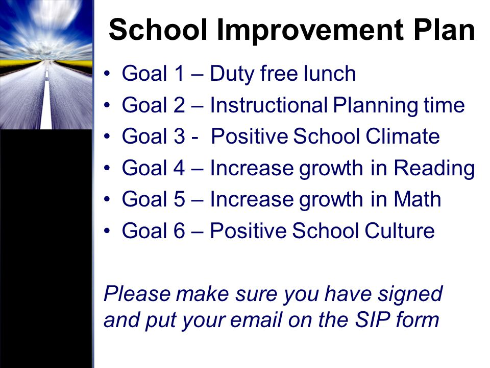 School Improvement Plan Goal 1 – Duty free lunch Goal 2 – Instructional Planning time Goal 3 - Positive School Climate Goal 4 – Increase growth in Rea