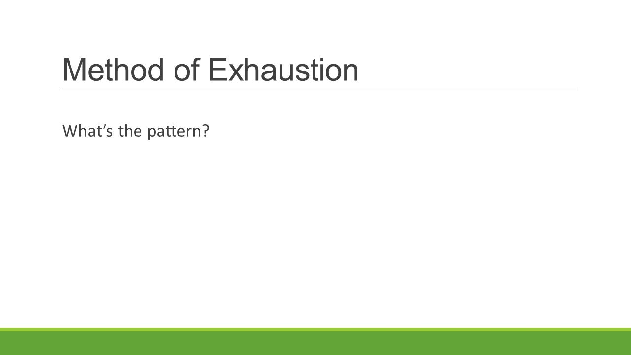 Method of Exhaustion What's the pattern