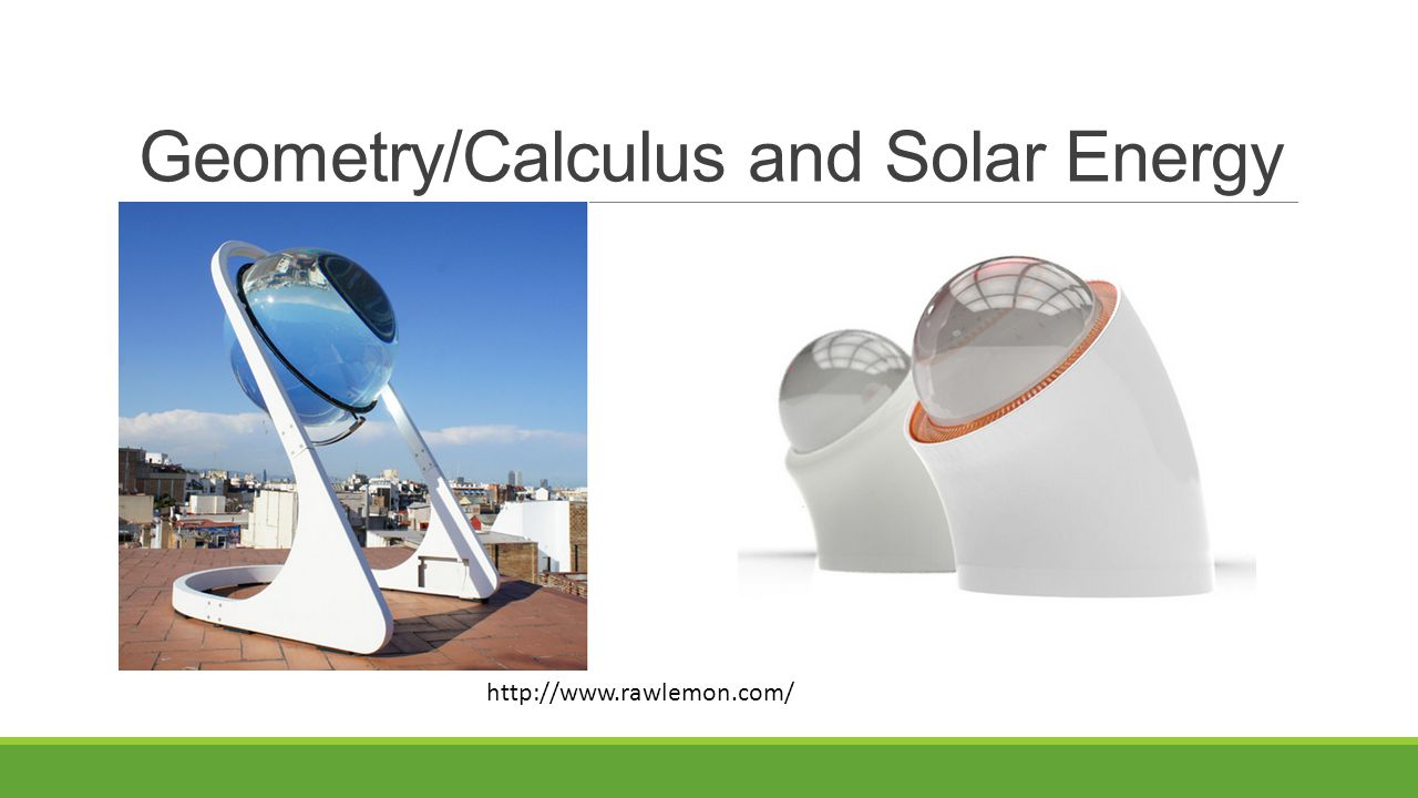 Geometry/Calculus and Solar Energy http://www.rawlemon.com/