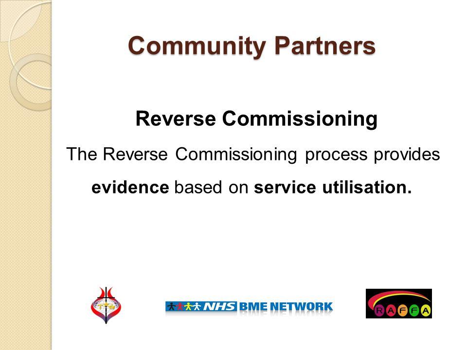 Community Partners Reverse Commissioning The Reverse Commissioning process provides evidence based on service utilisation.